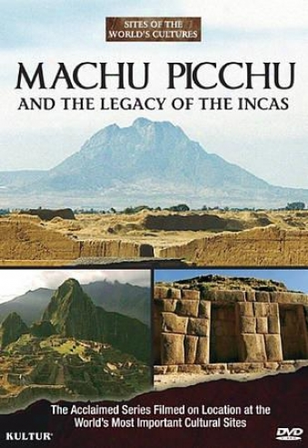 Sites Of The World's Culturea: Machu Picchu And The Legacy Of The Incas