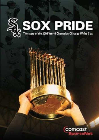 Sox Pride: The Story Of The World Champion 2005 Chicago White Sox