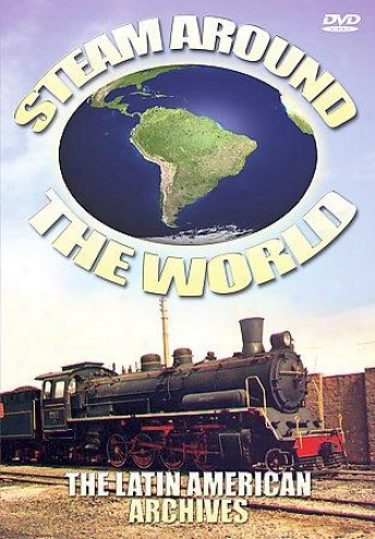 Steam Around The World - The Latin American Archives
