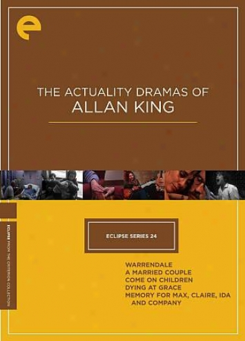 The Actuality Dramas Of Allan King