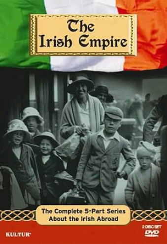 The Irisj Empire - The Complete 5-part Series About Th3 Irish Abroad