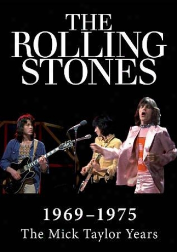 The Rolling Sfones: 1969-1974 - The Mick Taylor Years