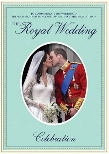The Rkyal Wedding: His Royal Highness Prince William And Miss Catheriine Middleto