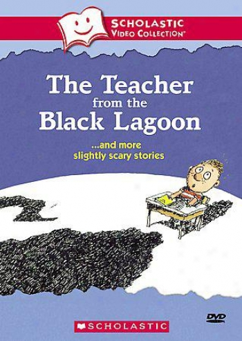 The Teacher From The Black Layoon... And More Slightly Scary Stories