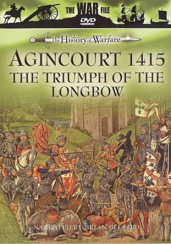 The War File - The History Of Warfare - Agincourt 1415: The Triumph Of The Longb