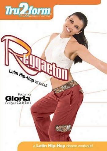 Tru2 Form - Reggaeton: Latin Hip-hop Workout Featuring Gloria Araya-quinlan