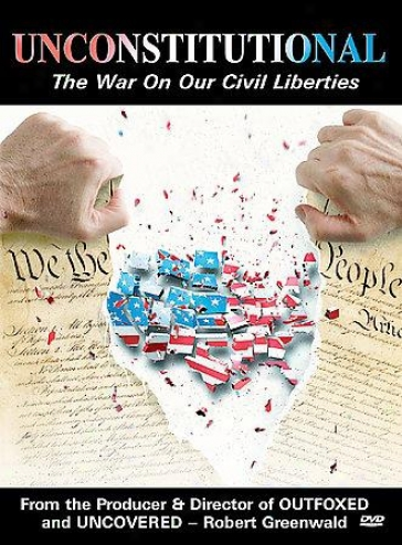 Unconstitutional: The War Forward Our Civil Liberties