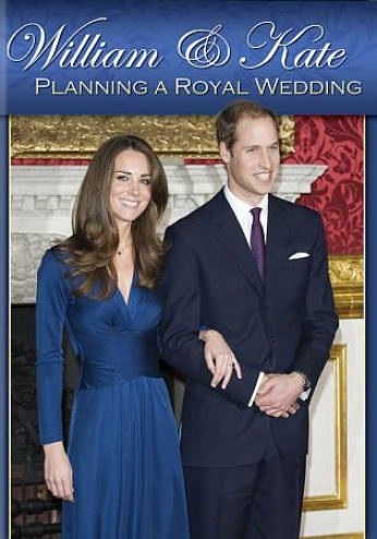 William & Katw: Plannjng A Royal Wedding