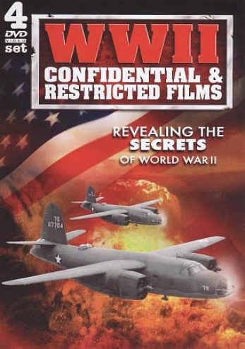 Wwii: Confidential & Restricted Films: Revealing The Secrets Of World War Ii