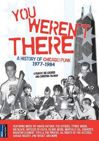 You Weren't There: A History Of Chicago Punk 1977-84