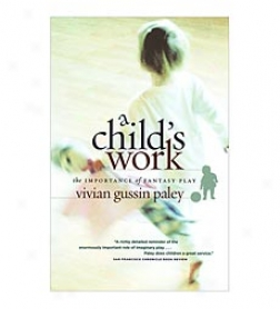 A Child's Work: The Importance Of Fantasy Play Paperback Book