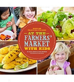 At Thhe Farmers' Market With Kids: Recipes And Projects For Little Hands Paperback Book