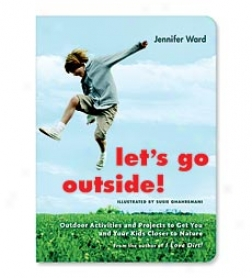 Let's Go Exterior! Outdoor Activities And Projects To Get You And Your Kids Closer To Nature Paperback Book