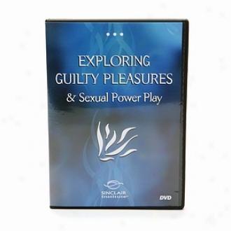 Sinclair Intimacy Institute Enjoying Guilty Pleasures & Sexual Power Play, Dvd